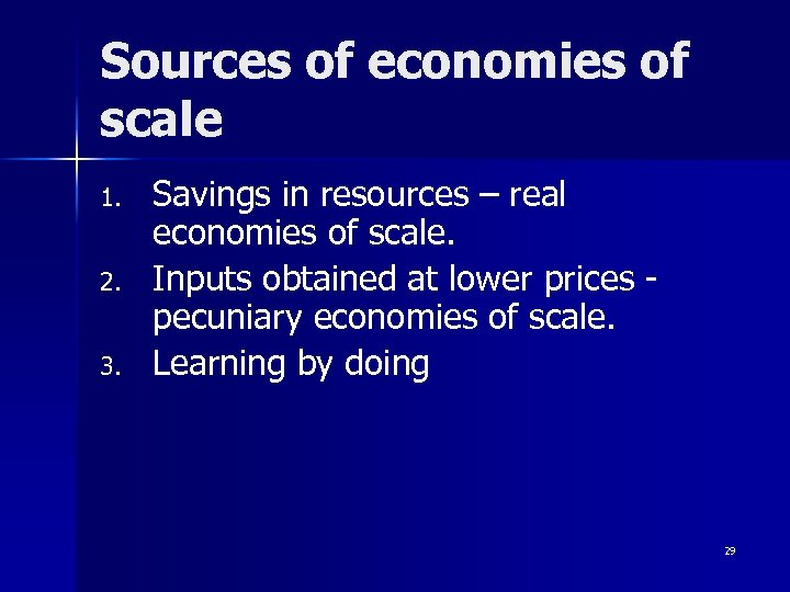 Sources of economies of scale 1. 2. 3. Savings in resources – real economies