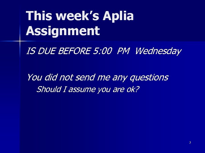 This week's Aplia Assignment IS DUE BEFORE 5: 00 PM Wednesday You did not
