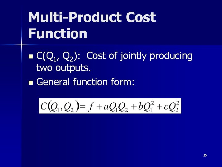 Multi-Product Cost Function C(Q 1, Q 2): Cost of jointly producing two outputs. n