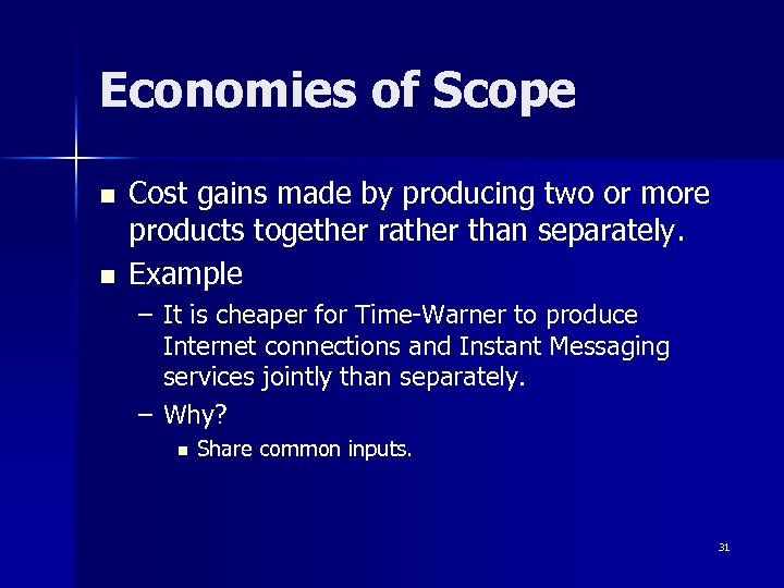 Economies of Scope n n Cost gains made by producing two or more products