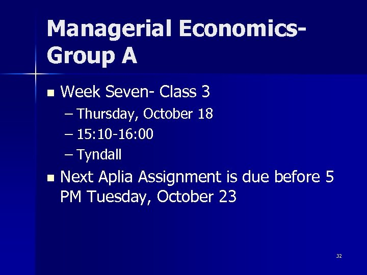 Managerial Economics. Group A n Week Seven- Class 3 – Thursday, October 18 –