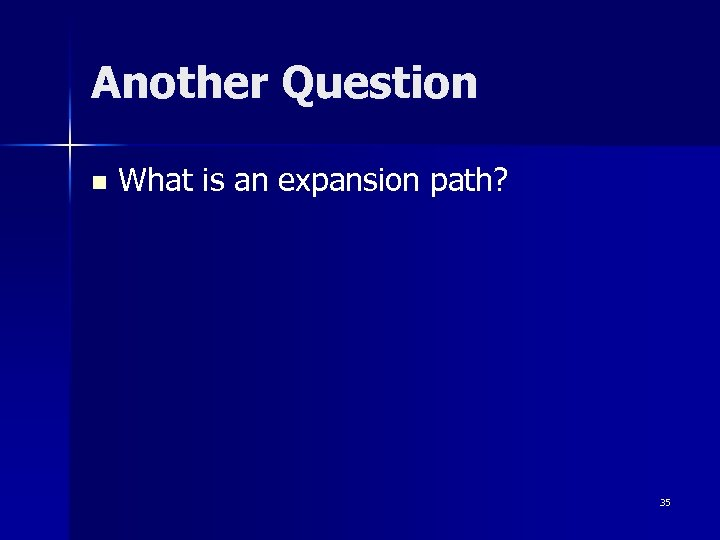 Another Question n What is an expansion path? 35