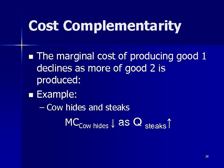 Cost Complementarity The marginal cost of producing good 1 declines as more of good