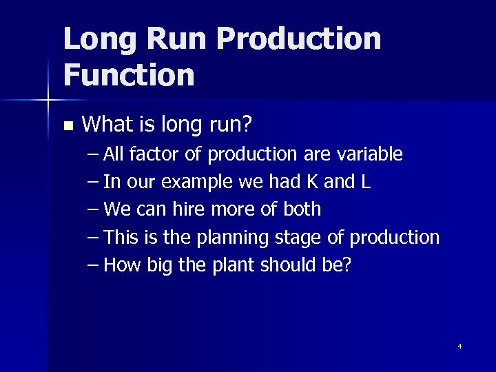 Long Run Production Function n What is long run? – All factor of production