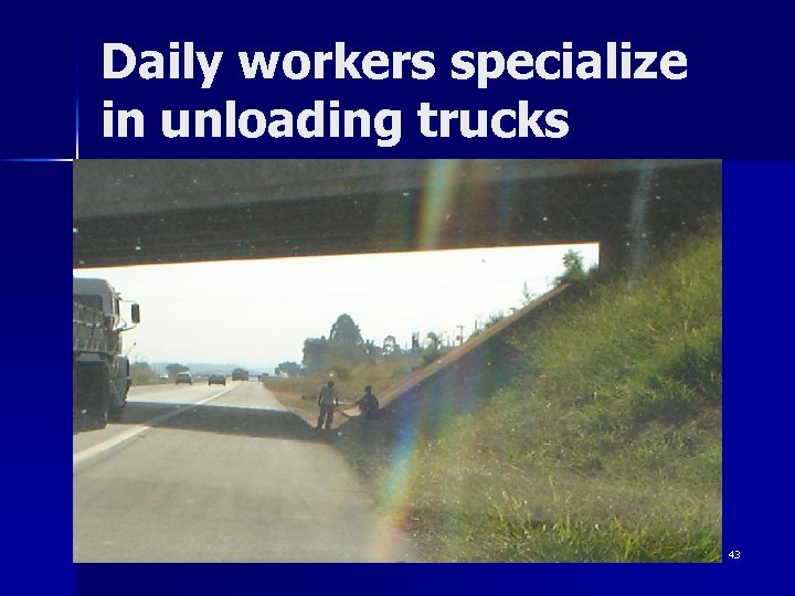 Daily workers specialize in unloading trucks 43
