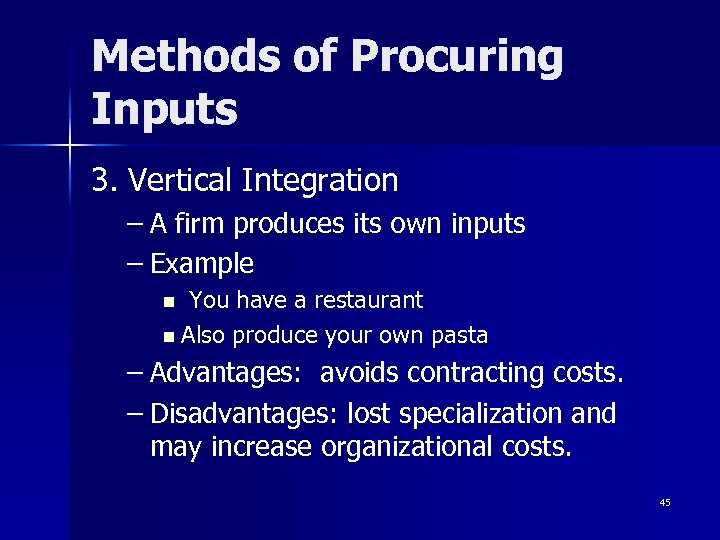 Methods of Procuring Inputs 3. Vertical Integration – A firm produces its own inputs