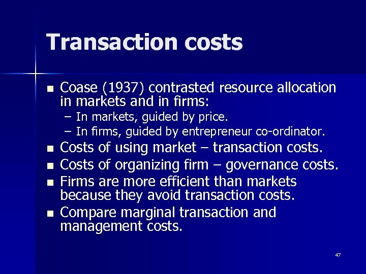 Transaction costs n Coase (1937) contrasted resource allocation in markets and in firms: –