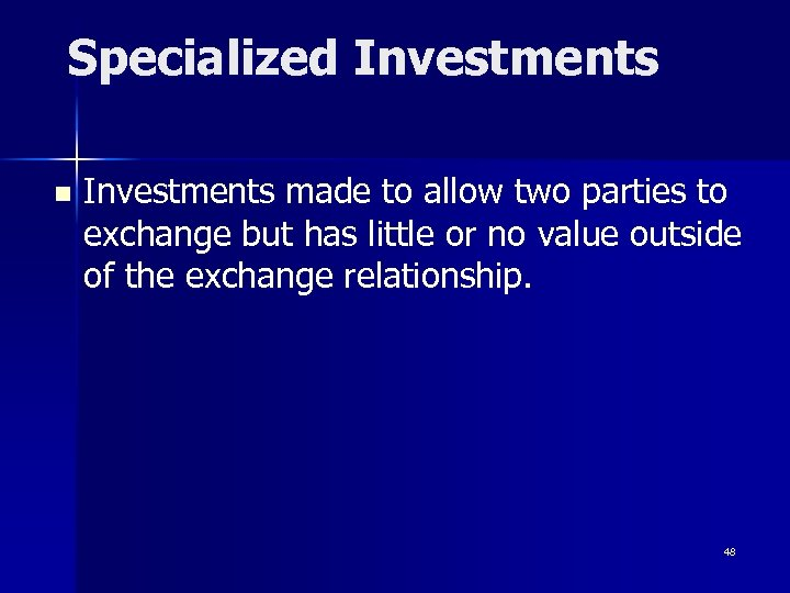 Specialized Investments n Investments made to allow two parties to exchange but has little