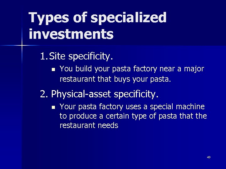 Types of specialized investments 1. Site specificity. n You build your pasta factory near
