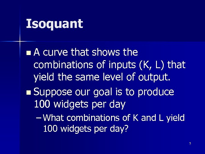 Isoquant n A curve that shows the combinations of inputs (K, L) that yield