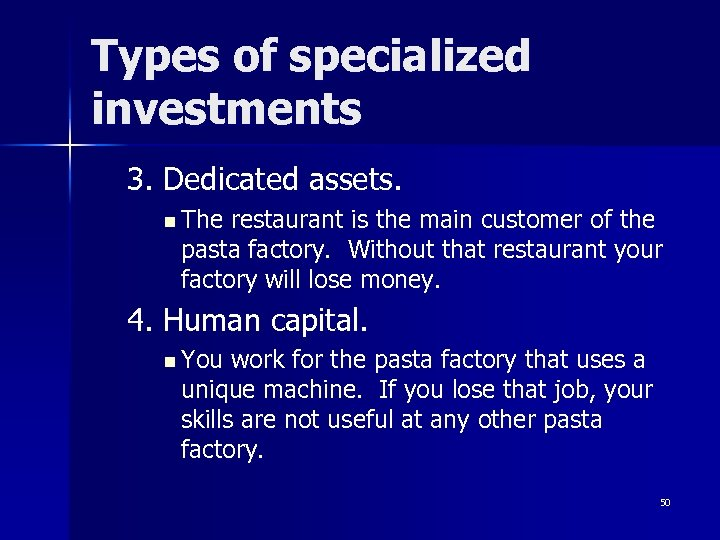 Types of specialized investments 3. Dedicated assets. n The restaurant is the main customer