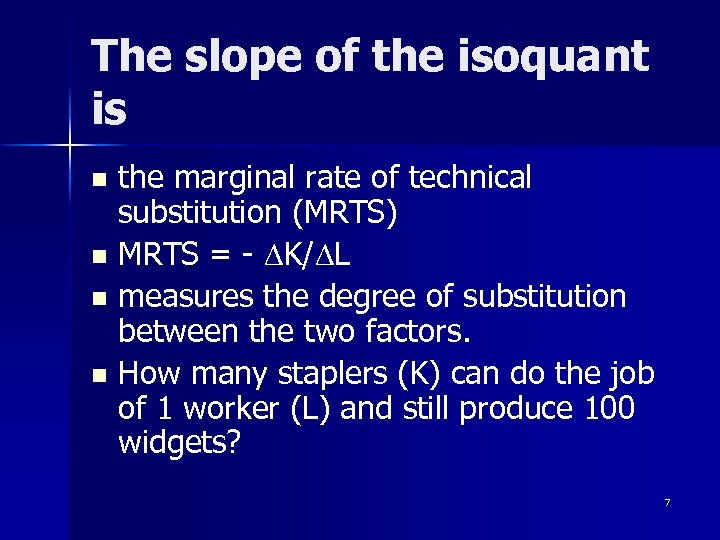 The slope of the isoquant is the marginal rate of technical substitution (MRTS) n