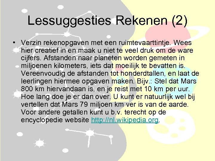 Lessuggesties Rekenen (2) • Verzin rekenopgaven met een ruimtevaarttintje. Wees hier creatief in en