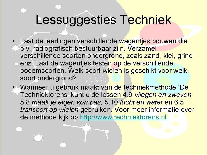 Lessuggesties Techniek • Laat de leerlingen verschillende wagentjes bouwen die b. v. radiografisch bestuurbaar