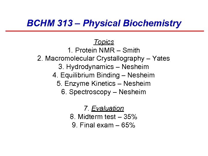 BCHM 313 – Physical Biochemistry Topics 1. Protein NMR – Smith 2. Macromolecular Crystallography