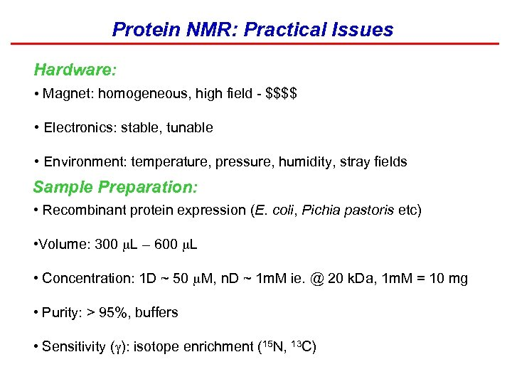 Protein NMR: Practical Issues Hardware: • Magnet: homogeneous, high field - $$$$ • Electronics: