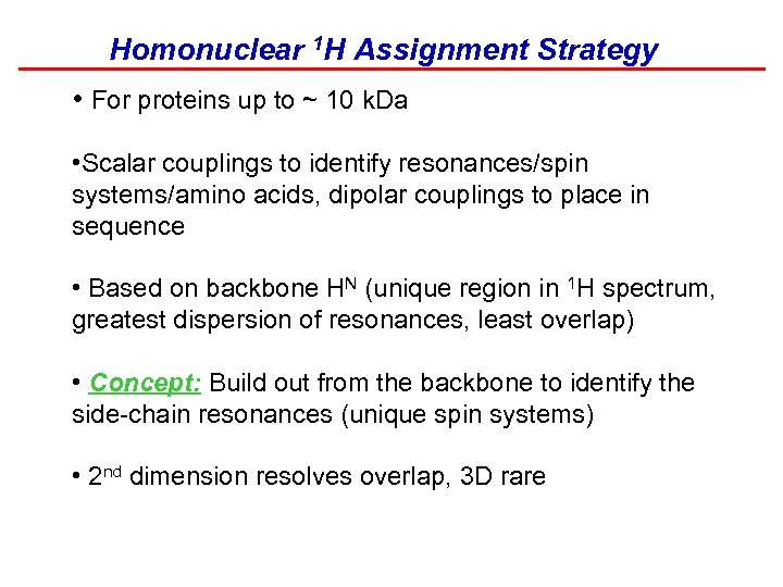 Homonuclear 1 H Assignment Strategy • For proteins up to ~ 10 k. Da