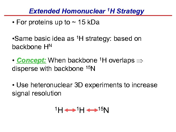 Extended Homonuclear 1 H Strategy • For proteins up to ~ 15 k. Da