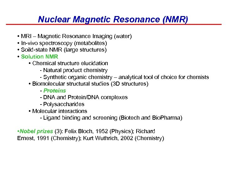 Nuclear Magnetic Resonance (NMR) • MRI – Magnetic Resonance Imaging (water) • In-vivo spectroscopy