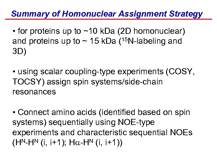 Summary of Homonuclear Assignment Strategy • for proteins up to ~10 k. Da (2