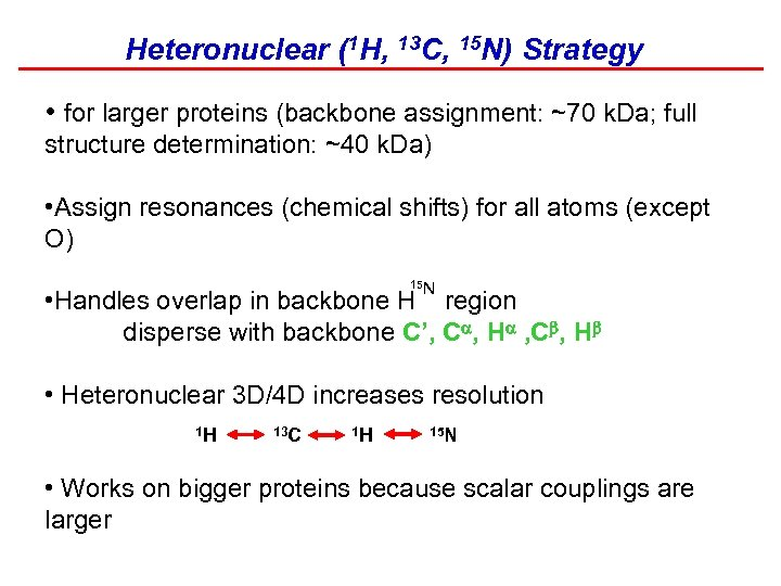 Heteronuclear (1 H, 13 C, 15 N) Strategy • for larger proteins (backbone assignment: