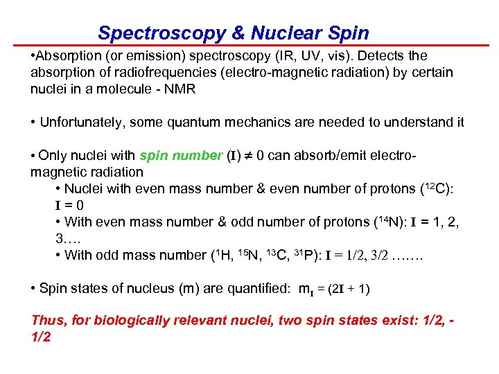 Spectroscopy & Nuclear Spin • Absorption (or emission) spectroscopy (IR, UV, vis). Detects the