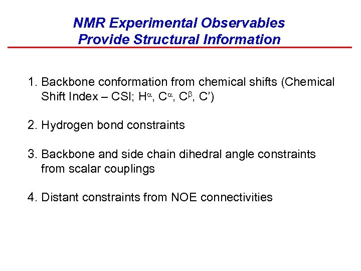 NMR Experimental Observables Provide Structural Information 1. Backbone conformation from chemical shifts (Chemical Shift