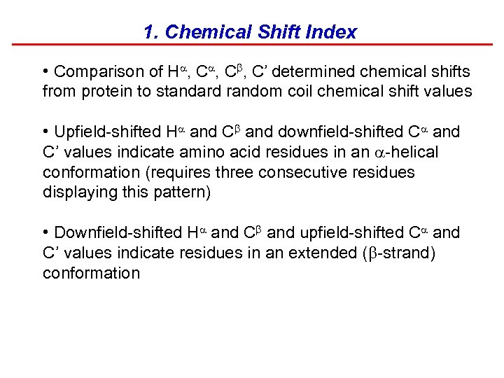 1. Chemical Shift Index • Comparison of H , Cb, C' determined chemical shifts