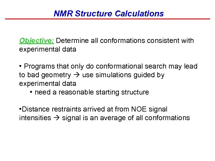 NMR Structure Calculations Objective: Determine all conformations consistent with experimental data • Programs that