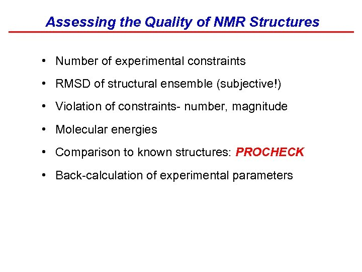 Assessing the Quality of NMR Structures • Number of experimental constraints • RMSD of
