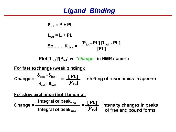 Ligand Binding Ptot = P + PL Ltot = L + PL So……. Kdiss