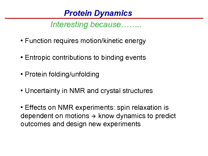 Protein Dynamics Interesting because……. . • Function requires motion/kinetic energy • Entropic contributions to