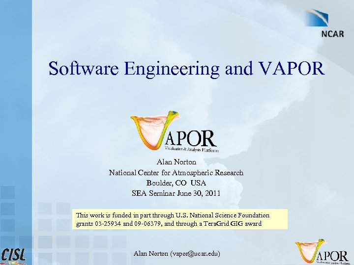 Software Engineering and VAPOR Alan Norton National Center for Atmospheric Research Boulder, CO USA
