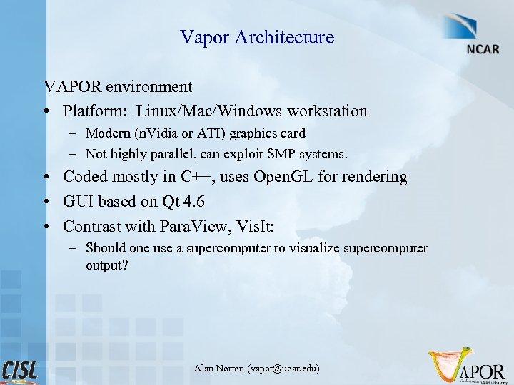 Vapor Architecture VAPOR environment • Platform: Linux/Mac/Windows workstation – Modern (n. Vidia or ATI)