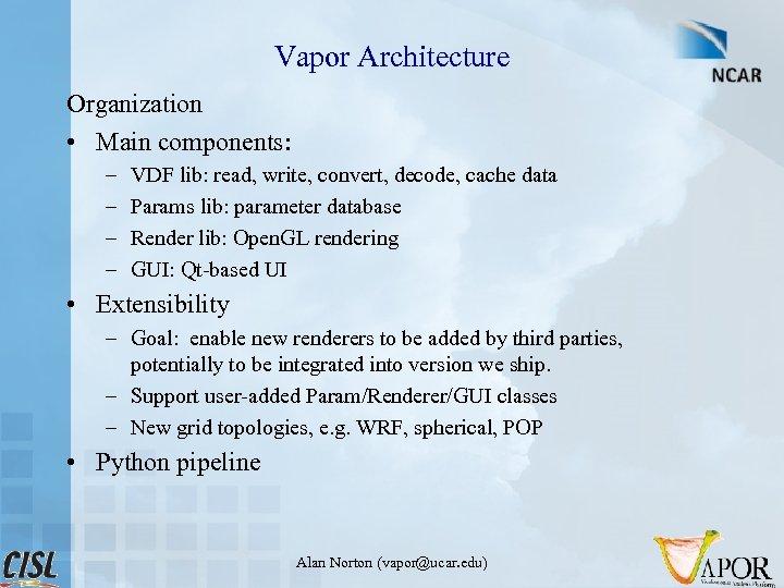 Vapor Architecture Organization • Main components: – – VDF lib: read, write, convert, decode,