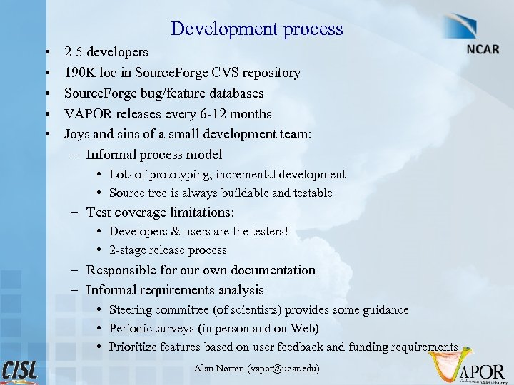 Development process • • • 2 -5 developers 190 K loc in Source. Forge