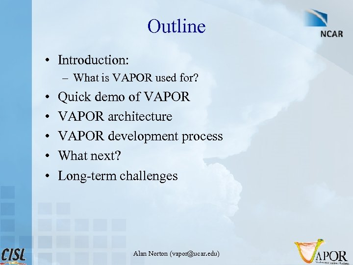 Outline • Introduction: – What is VAPOR used for? • • • Quick demo
