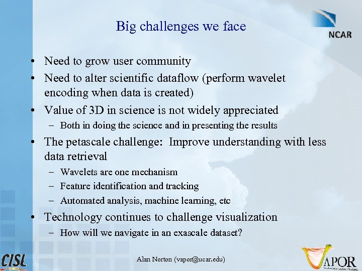 Big challenges we face • Need to grow user community • Need to alter