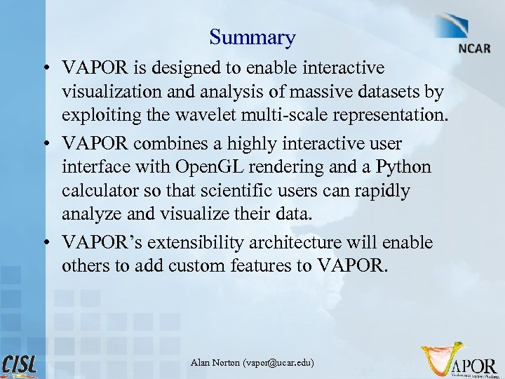Summary • VAPOR is designed to enable interactive visualization and analysis of massive datasets