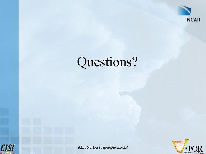 Questions? Alan Norton (vapor@ucar. edu)