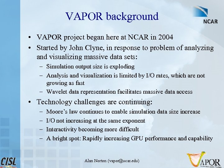 VAPOR background • VAPOR project began here at NCAR in 2004 • Started by