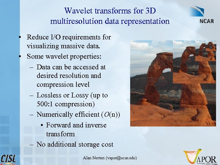 Wavelet transforms for 3 D multiresolution data representation • Reduce I/O requirements for visualizing