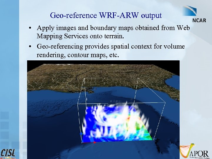 Geo-reference WRF-ARW output • Apply images and boundary maps obtained from Web Mapping Services