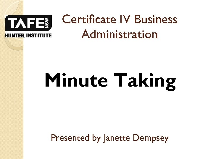 Certificate IV Business Administration Minute Taking Presented by Janette Dempsey