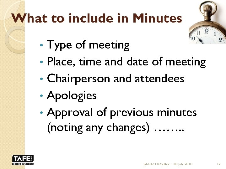 What to include in Minutes Type of meeting • Place, time and date of