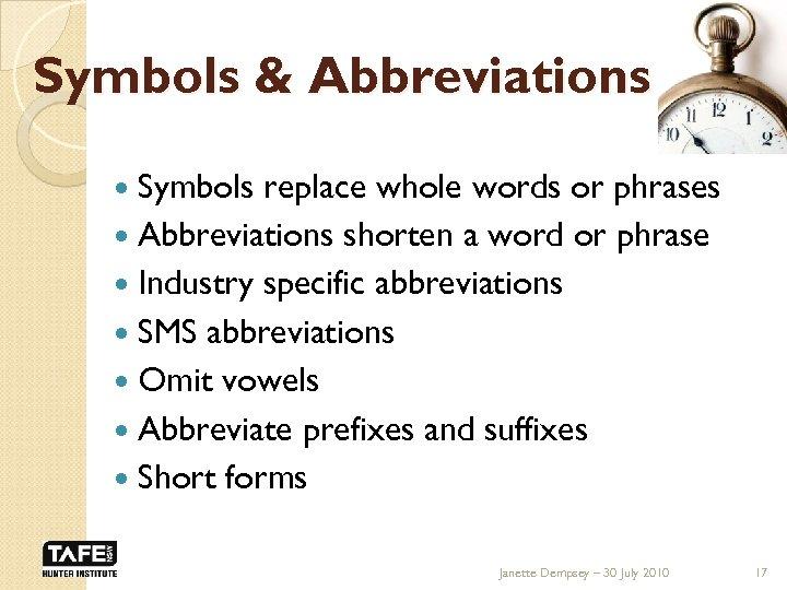 Symbols & Abbreviations Symbols replace whole words or phrases Abbreviations shorten a word or