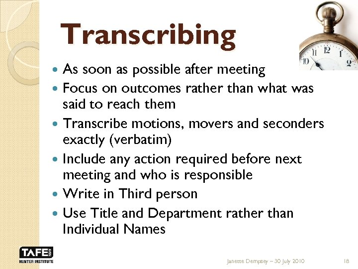 Transcribing As soon as possible after meeting Focus on outcomes rather than what was