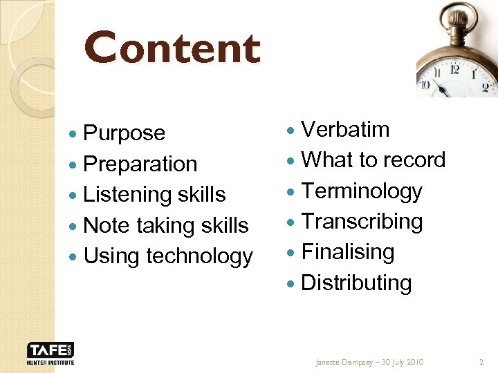 Content Purpose Preparation Listening skills Note taking skills Using technology Verbatim What to record