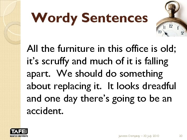 Wordy Sentences All the furniture in this office is old; it's scruffy and much