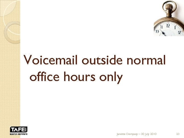 Voicemail outside normal office hours only Janette Dempsey – 30 July 2010 23
